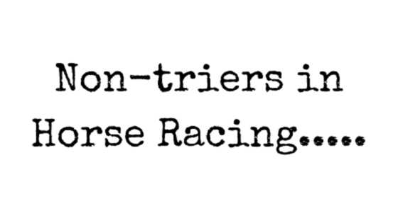 Non-triers in horse racing